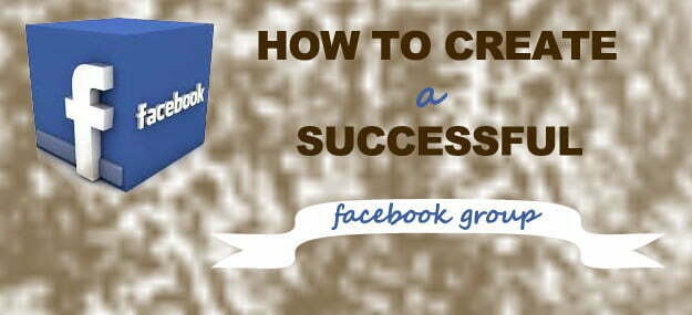 how to create a facebook group for marketing, create facebook group, successful facebook campaigns