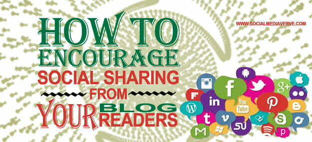 how to encourage social sharing from your blog readers, social media share