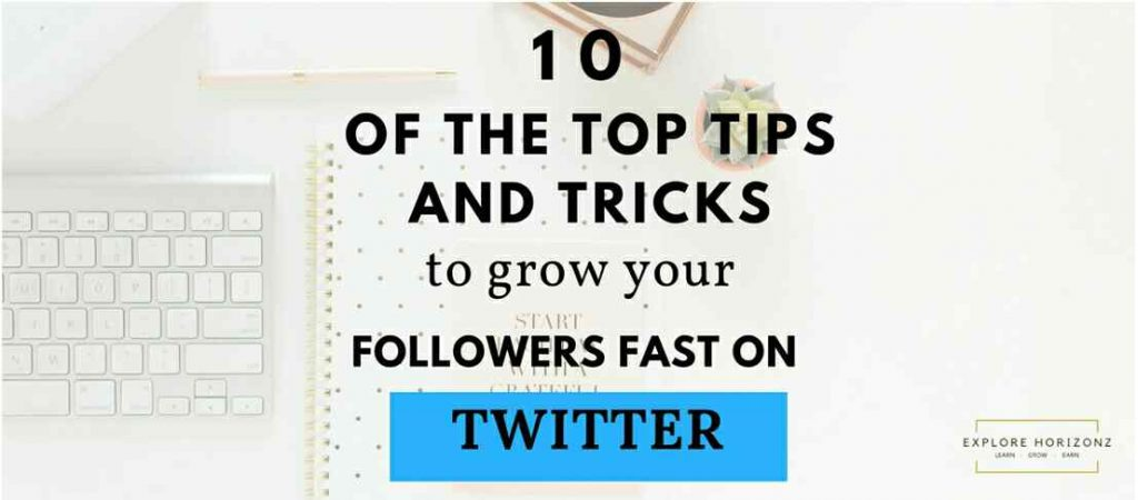 10 Simple Tips to Grow Your Twitter Followers Really Fast